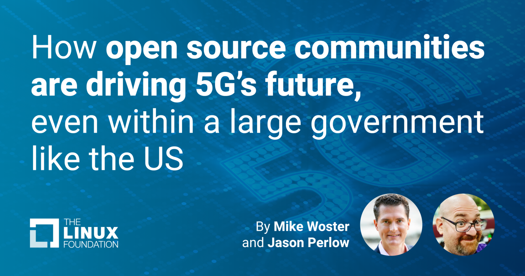 How open source communities are driving 5G's future, even within a large government like the US - Linux Foundation