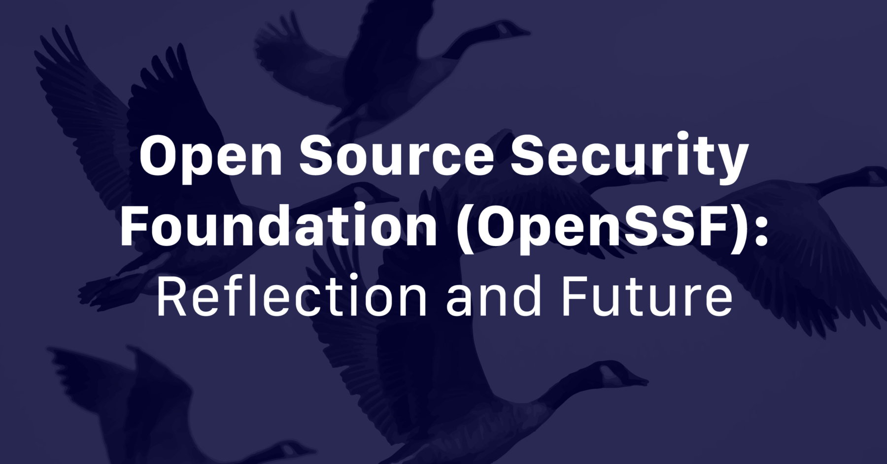 Open Source Security Foundation (OpenSSF): Reflection and Future - Linux Foundation