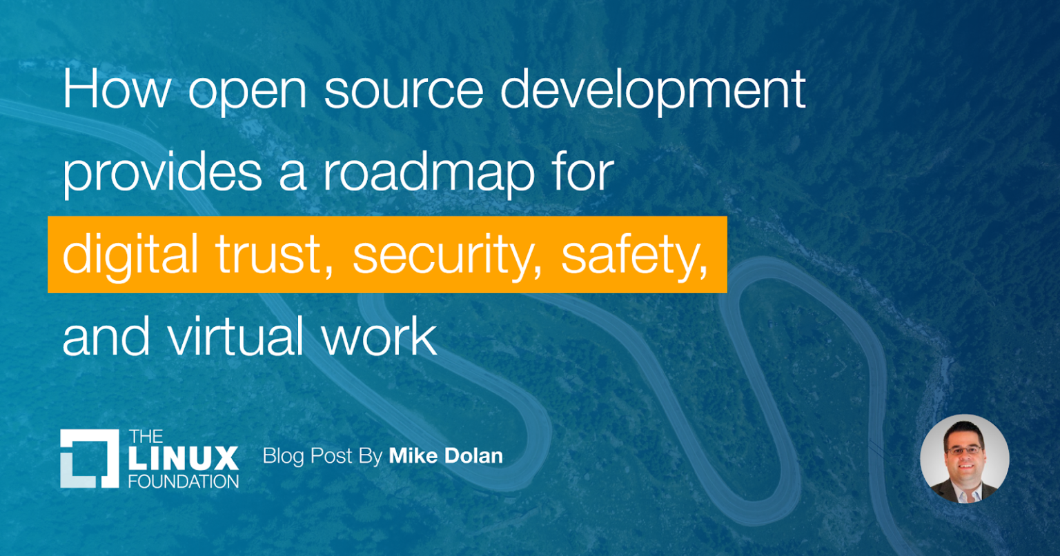 How open source development provides a roadmap for digital trust, security, safety, and virtual work