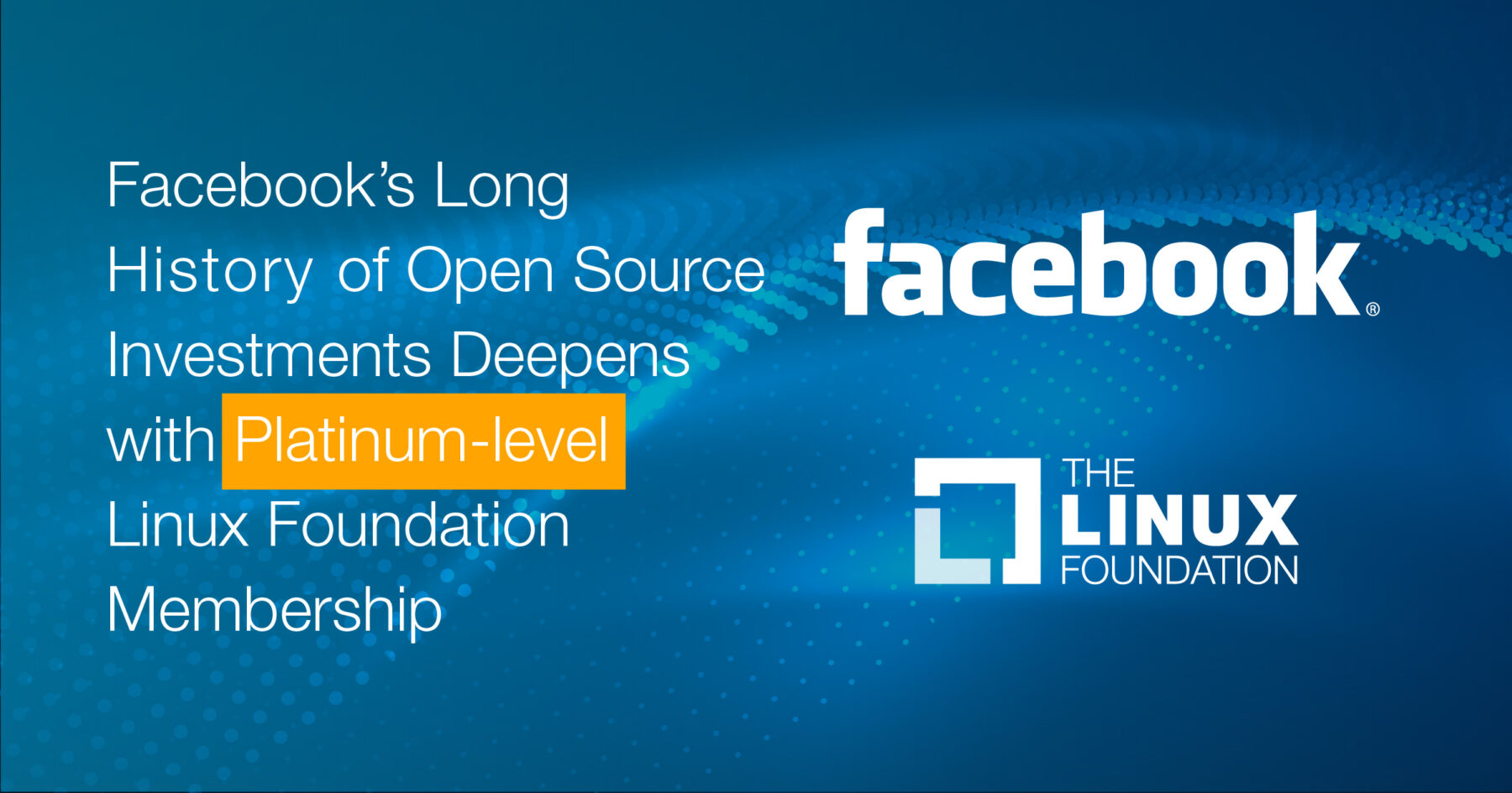 Facebook's Long History of Open Source Investments Deepens with Platinum-level Linux Foundation Membership