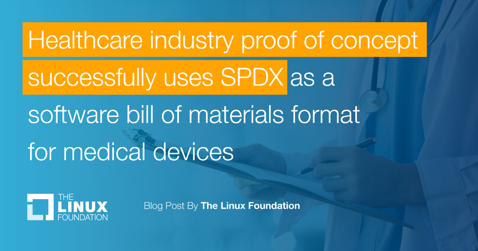 Healthcare industry proof of concept successfully uses SPDX as a software bill of materials format for medical devices